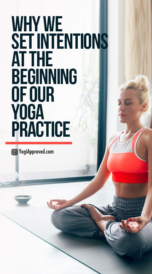 Why We Set Intentions at the Beginning of Our Yoga Practice