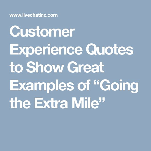 customer experience quotes to show great examples of  u201cgoing the extra mile u201d