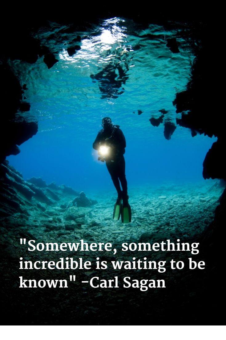 """Somewhere, something incredible is waiting to be known"" -Carl Sagan"