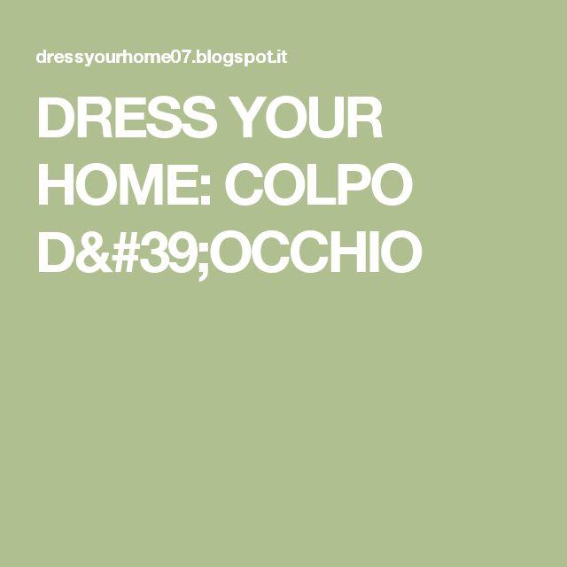 DRESS YOUR HOME: COLPO D'OCCHIO