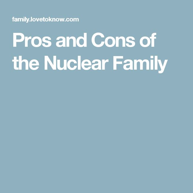 Pros and Cons of the Nuclear Family
