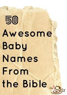 Check out this list of wonderful baby names inspired by the Bible.