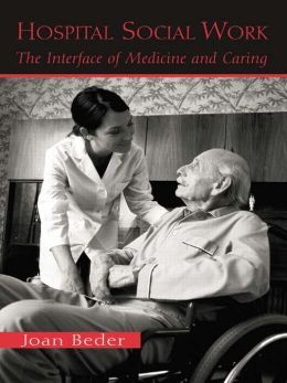 Hospital Social Work: The Interface of Medicine and Caring