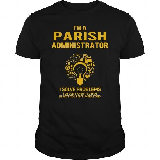 Parish Administrator #name #tshirts #PARISH #gift #ideas #Popular #Everything #Videos #Shop #Animals #pets #Architecture #Art #Cars #motorcycles #Celebrities #DIY #crafts #Design #Education #Entertainment #Food #drink #Gardening #Geek #Hair #beauty #Health #fitness #History #Holidays #events #Home decor #Humor #Illustrations #posters #Kids #parenting #Men #Outdoors #Photography #Products #Quotes #Science #nature #Sports #Tattoos #Technology #Travel #Weddings #Women