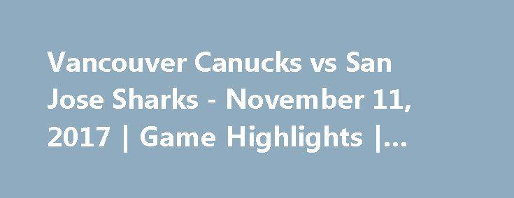 Vancouver Canucks vs San Jose Sharks - November 11, 2017 | Game Highlights | NHL 2017/18