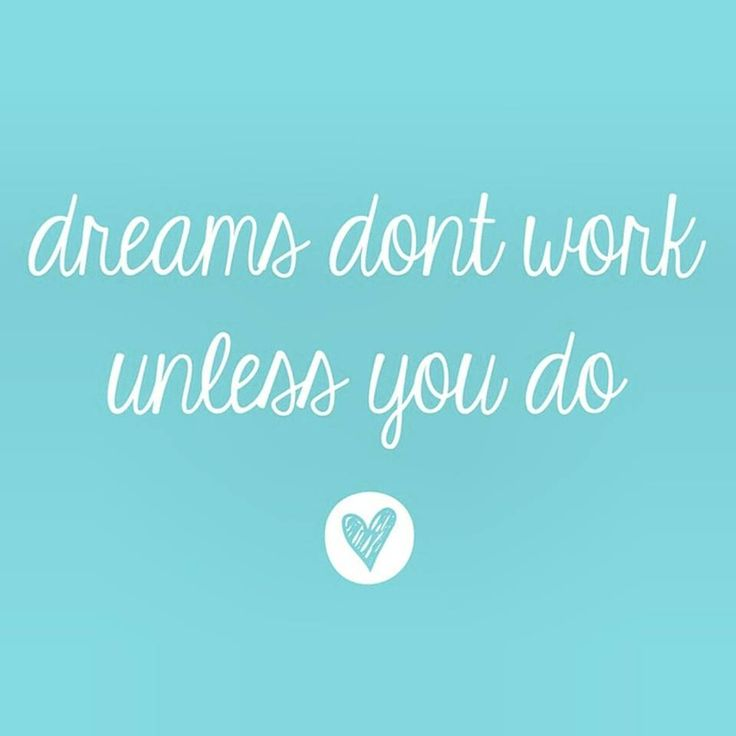 Dreams dont work unless you do... | Dreaming of Leaving | Inspirational Quotes
