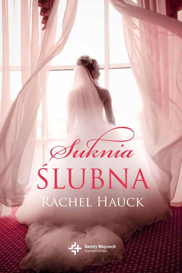 """Cztery panny młode. Jedna suknia. Niezwykła opowieść o wierze, odkupieniu i wiecznej miłości... """"Suknia ślubna"""", Rachel Hauck."""