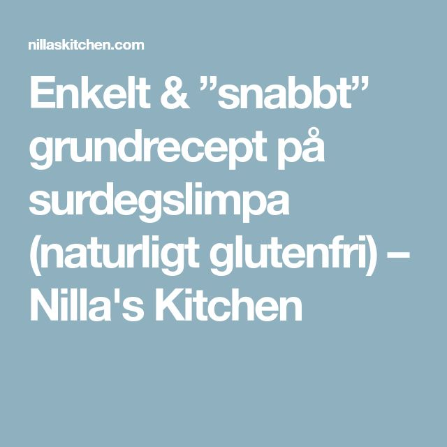 """Enkelt & """"snabbt"""" grundrecept på surdegslimpa (naturligt glutenfri) – Nilla's Kitchen"""