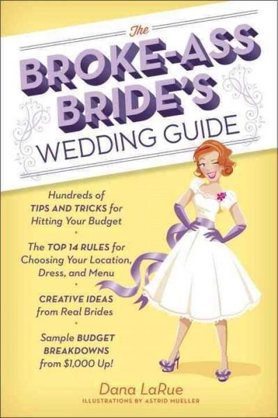 For budget brides, including fans of TheBrokeAssBride.com, this is a definitive guide to saving money and making every dollar count during wedding planning, from the engagement party to the big day, w