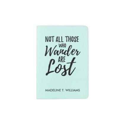 Not All Those Who Wander Are Lost Passport Holder - quote pun meme quotes diy custom