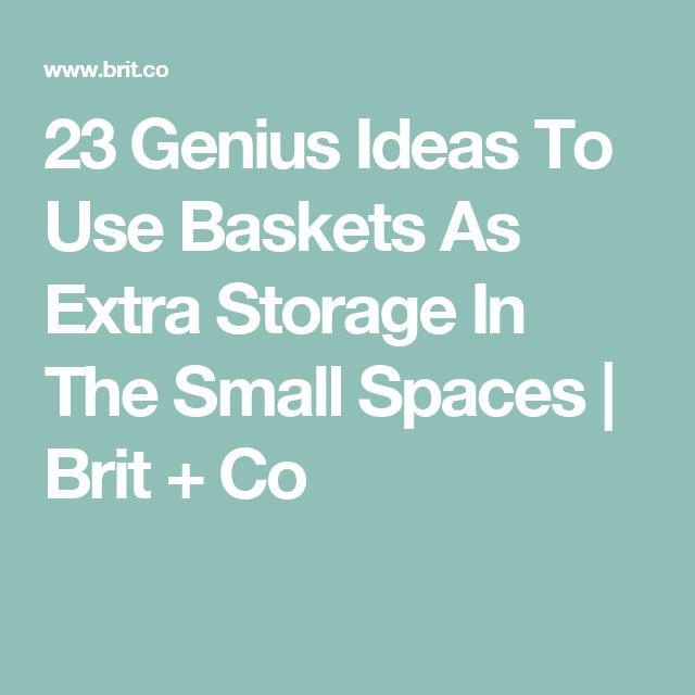 23 Genius Ideas To Use Baskets As Extra Storage In The Small Spaces | Brit + Co