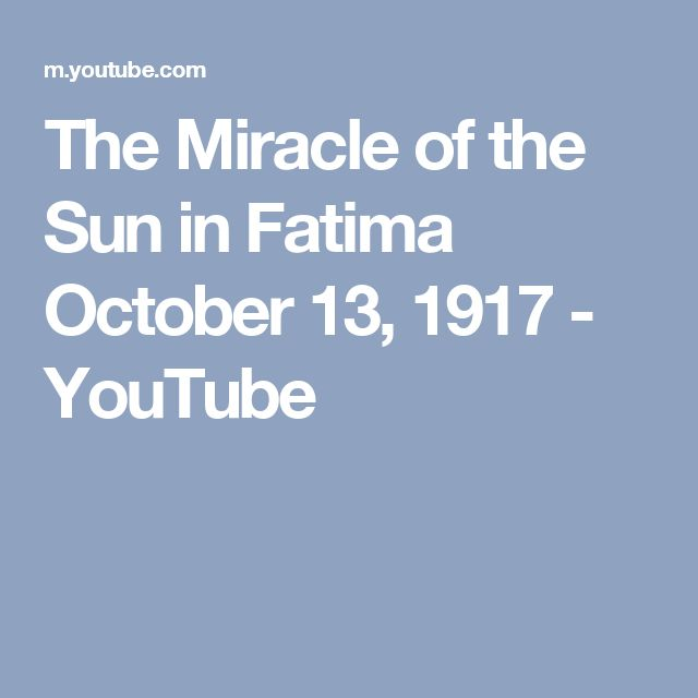 The Miracle of the Sun in Fatima October 13, 1917 - YouTube