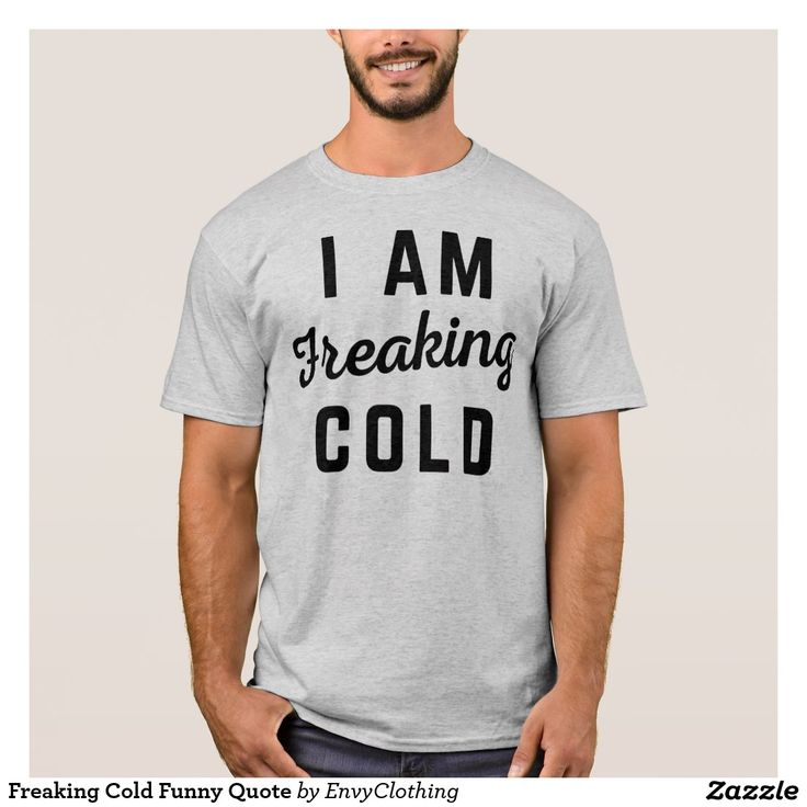 Freaking Cold Funny Quote T-Shirt
