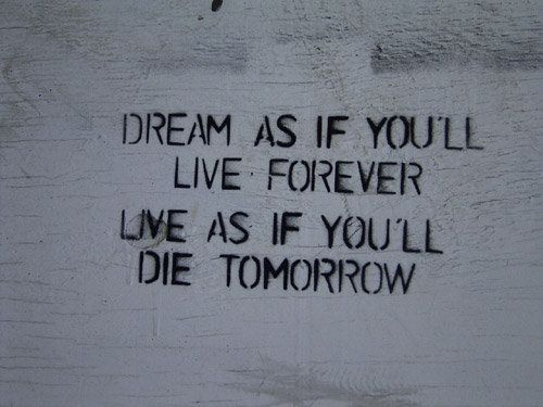 dream as if you'll live forever. live as if you'll die tomorrow. #quote #graffiti #art