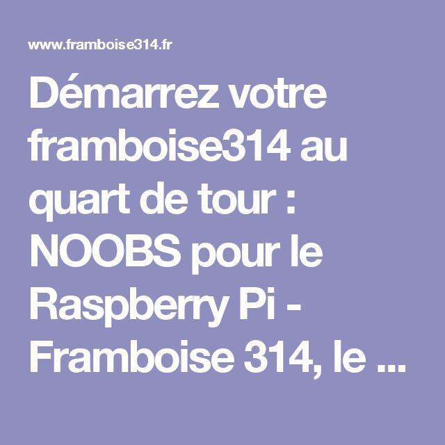 Démarrez votre framboise314 au quart de tour : NOOBS pour le Raspberry Pi - Framboise 314, le Raspberry Pi à la sauce française....