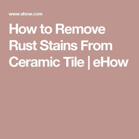 How to Remove Rust Stains From Ceramic Tile | eHow