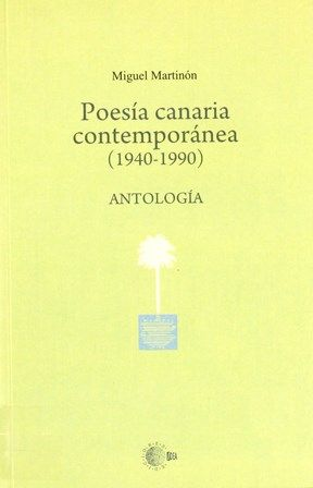 Poesía canaria contemporánea (1940-1990) : antología / Miguel Martinón. -- Santa Cruz de Tenerife : Idea, 2009. http://absysnetweb.bbtk.ull.es/cgi-bin/abnetopac01?TITN=428573