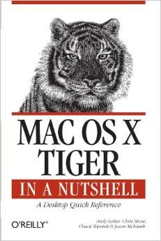 Download eBook Mac OS X Tiger in a Nutshell: A Desktop Quick Reference (In a Nutshell (O`Reilly)) by Chris Stone [Repost]