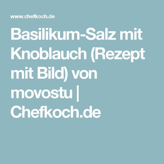 Basilikum-Salz mit Knoblauch (Rezept mit Bild) von movostu | Chefkoch.de