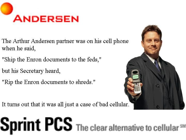 Sprint PCS cellular and the Enron document scandal  (REFERENCE: http://en.wikipedia.org/wiki/Enron_scandal)