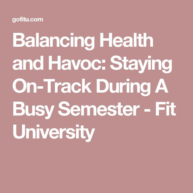 Balancing Health and Havoc: Staying On-Track During A Busy Semester - Fit University