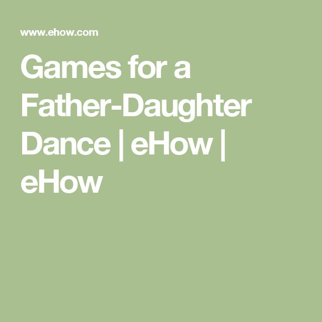 Games for a Father-Daughter Dance | eHow | eHow