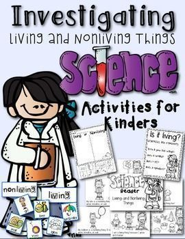 Science Activities for Kindergarten: Living and Nonliving Things Investigation Help your little scientists explore the word of living and nonliving things. This packet includes:  1. Living and Nonliving Pocket Chart: 12 colored cards to sort. 2 labels. 2.