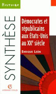 Démocrates et Républicains aux États-Unis au XXe siècle / Enrique León   http://bu.univ-angers.fr/rechercher/description?notice=000223052