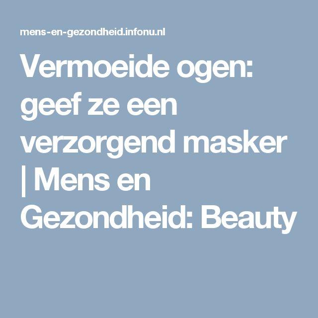Vermoeide ogen: geef ze een verzorgend masker | Mens en Gezondheid: Beauty