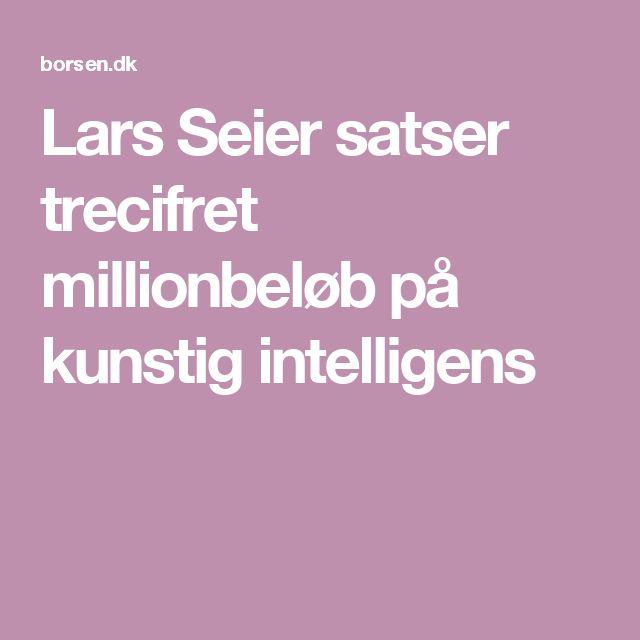 Lars Seier satser trecifret millionbeløb på kunstig intelligens
