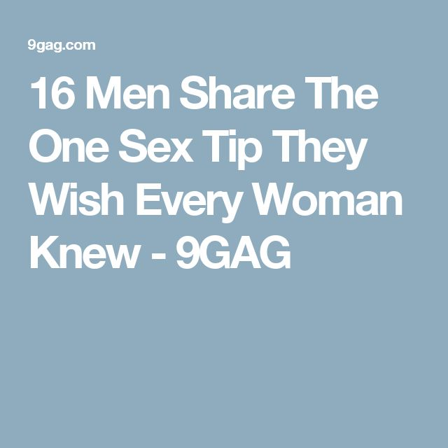 16 Men Share The One Sex Tip They Wish Every Woman Knew - 9GAG