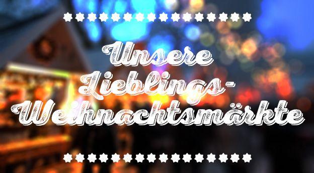 Unsere Lieblings-Weihnachtsmärkte