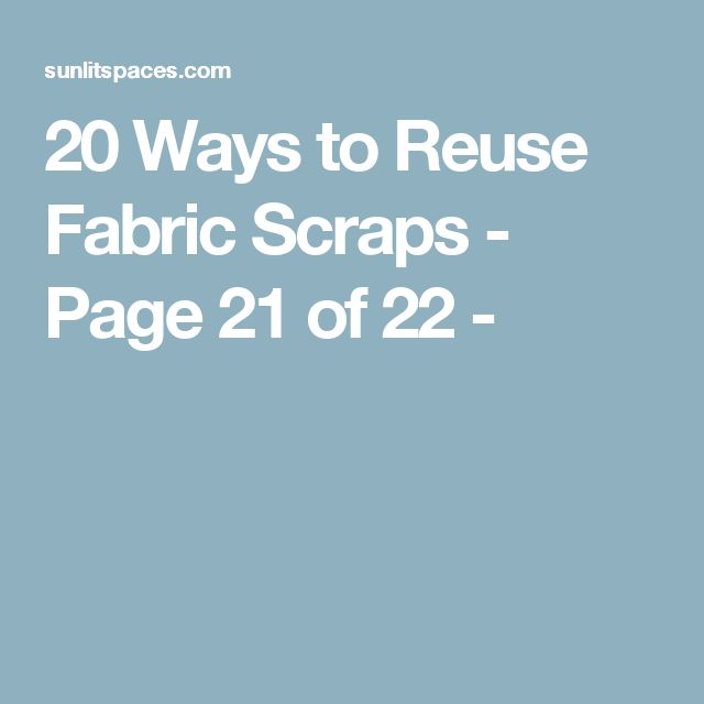 20 Ways to Reuse Fabric Scraps - Page 21 of 22 -