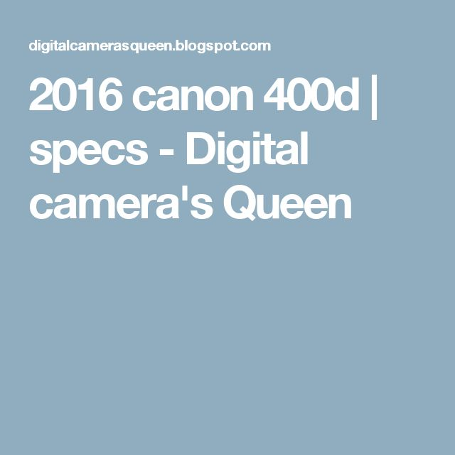 2016 canon 400d | specs - Digital camera's Queen