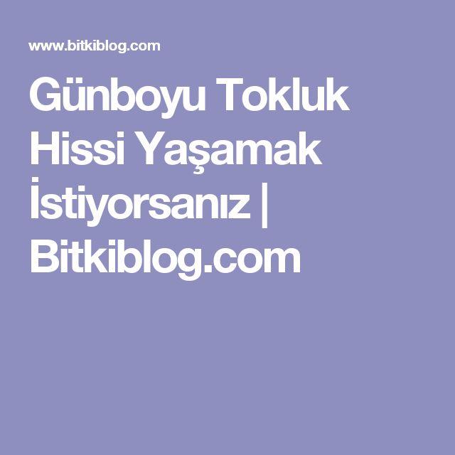 Günboyu Tokluk Hissi Yaşamak İstiyorsanız | Bitkiblog.com