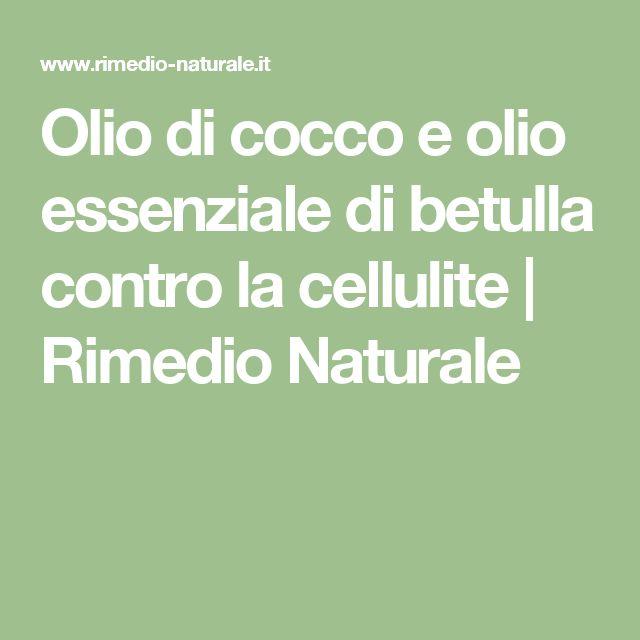 Olio di cocco e olio essenziale di betulla contro la cellulite   Rimedio Naturale