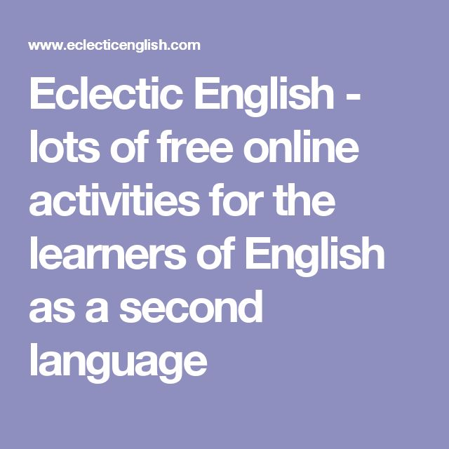 Eclectic English - lots of free online activities for the learners of English as a second language