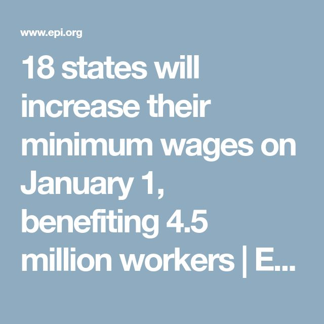 18 states will increase their minimum wages on January 1, benefiting 4.5 million workers | Economic Policy Institute
