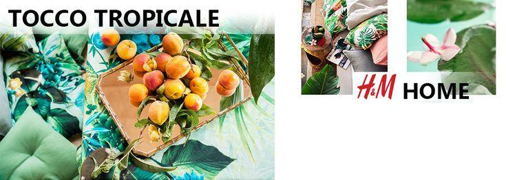 Stile eclettico tropicale la nuova collezione H&M Home