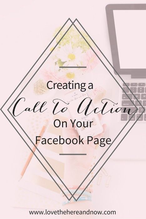 Creating a Call to Action on Your Facebook Page www.lovethehereandnow.com