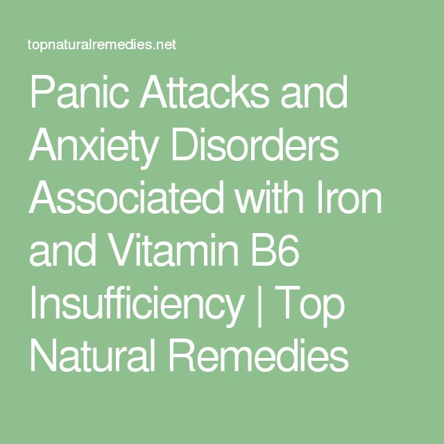 Panic Attacks and Anxiety Disorders Associated with Iron and Vitamin B6 Insufficiency   Top Natural Remedies