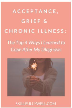 Acceptance Grief and Chronic Illness:THE TOP 4 WAYS I LEARNED TO COPE AFTER MY DIAGNOSIS