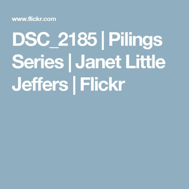 DSC_2185 | Pilings Series | Janet Little Jeffers | Flickr