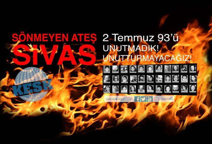 Sivas Katliamı'nı unutmadık, unutturmayacağız..!