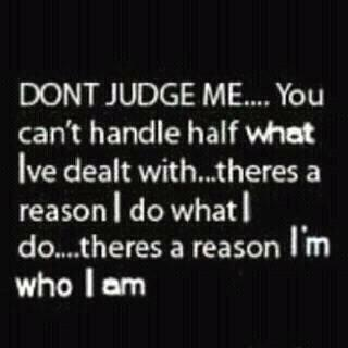Don't judge: Thoughts, Life, Don'T Judges Me, So True, Truths, Dr. Who, Things, Living, Inspiration Quotes