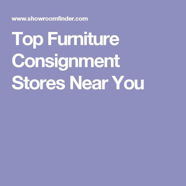 Top Furniture Consignment Stores Near You