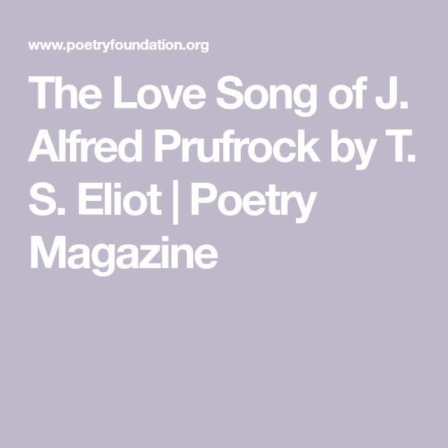 The Love Song of J. Alfred Prufrock by T. S. Eliot | Poetry Magazine