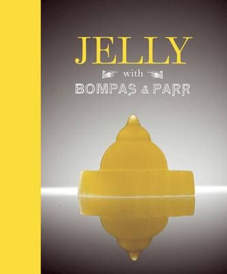Jelly with Bompas and Parr: A Glorious History with Spectacular Recipes (Hardback)