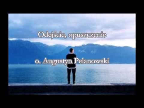 Odejście, opuszczenie - o. Augustyn Pelanowski (audio)