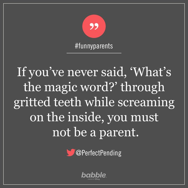 """Parenting Quote: """"If you've never said, 'What's the magic word?' through gritted teeth while screaming on the inside, you must not be a parent."""" — PerfectPending #funnyparents"""